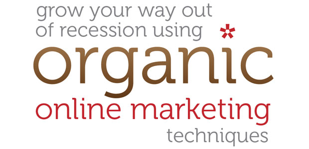 grow your way out of recession using organic marketing techniques